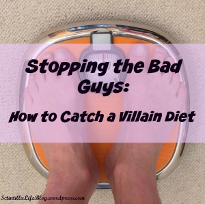 Stopping the Bad Guys: How to Catch a Villain Diet