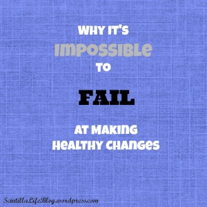 Why It's Impossible to Fail at Making Healthy Changes